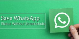 How to save Whatsapp Status without capturing screenshots